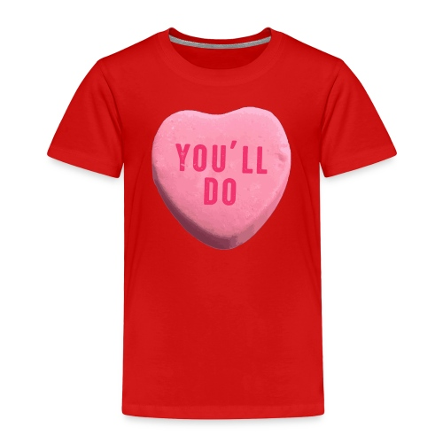 You ll Do Funny Valentines Day Candy Heart - Toddler Premium T-Shirt