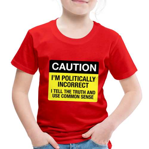 Politically Incorrect - Toddler Premium T-Shirt
