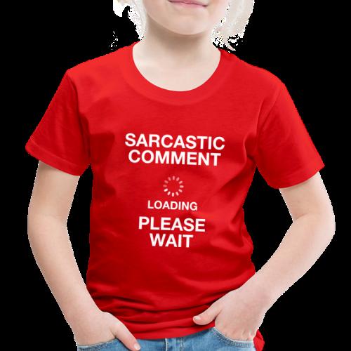 Sarcastic Comment Loading - Toddler Premium T-Shirt