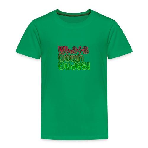 Whats Down DUDES!! - Toddler Premium T-Shirt