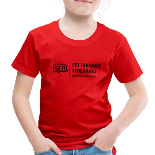 Let The Good Times Roll - Toddler Premium T-Shirt