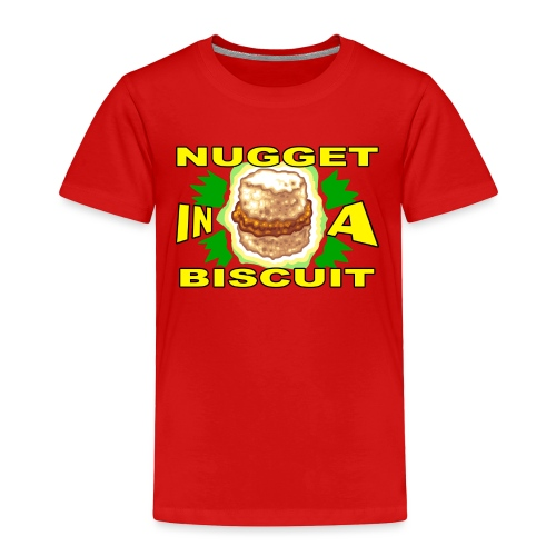 NUGGET in a BISCUIT - Toddler Premium T-Shirt