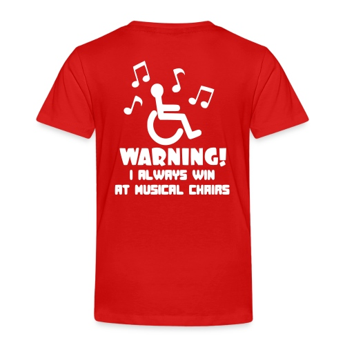 Wheelchair users always win at musical chairs - Toddler Premium T-Shirt