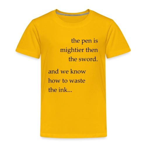 the pen is mightier - Toddler Premium T-Shirt