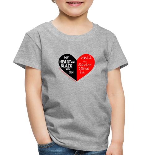 My heart was black with sin - Toddler Premium T-Shirt