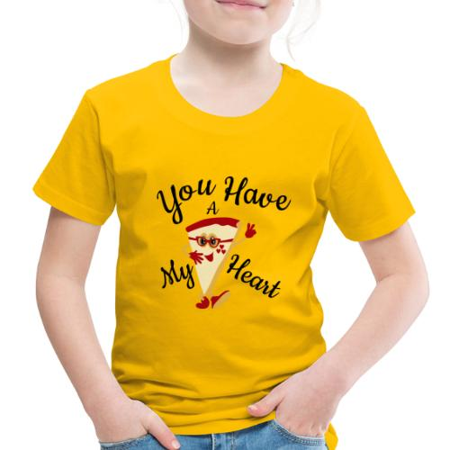 You Have A My Heart - Toddler Premium T-Shirt