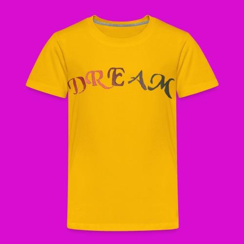 Dream - Toddler Premium T-Shirt