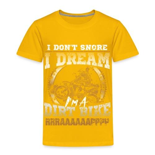 Dirk bike - I don't Snore, I dream I'm a Dirt Bike - Toddler Premium T-Shirt