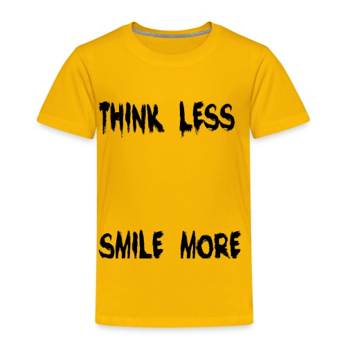 think less smile more - Toddler Premium T-Shirt
