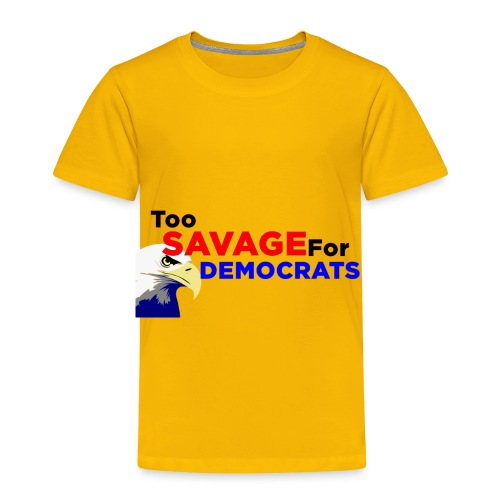 Too Savage For Democrats - Toddler Premium T-Shirt