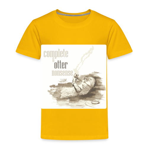 complete and otter nonsense - Toddler Premium T-Shirt