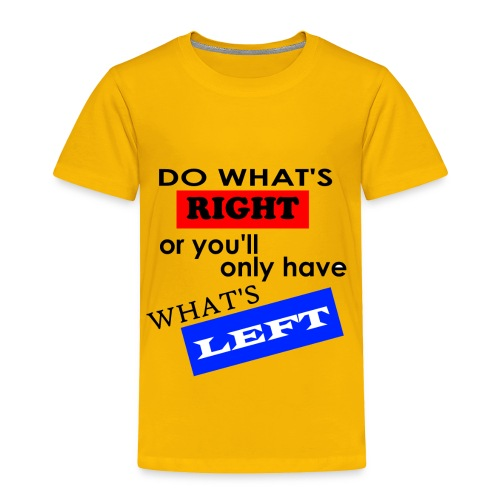 Do What's Right... - Toddler Premium T-Shirt