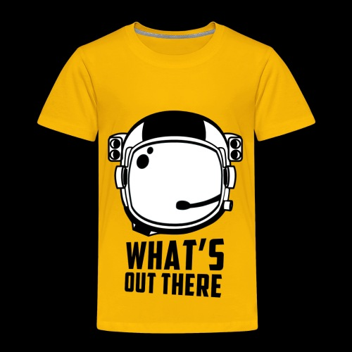 WHAT'S OUT THERE - Toddler Premium T-Shirt