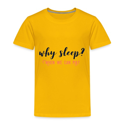 Why Sleep? When We Can Play - Toddler Premium T-Shirt