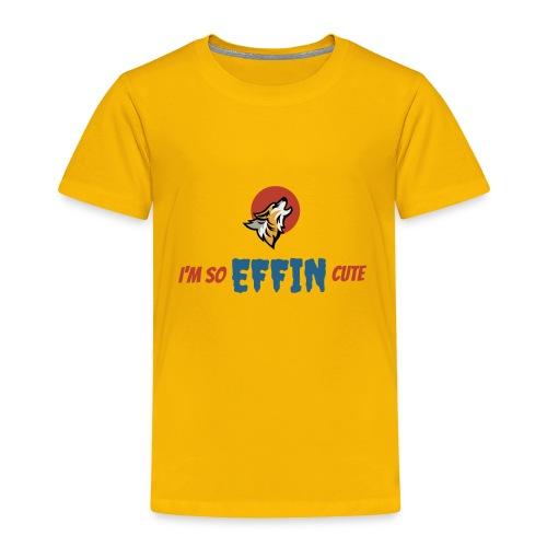 I'm So EFFIN Cute - Toddler Premium T-Shirt
