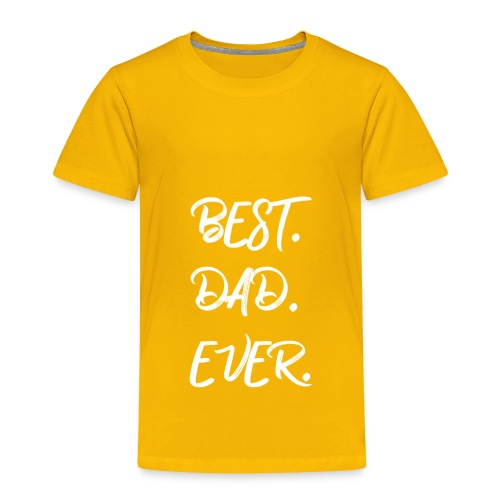 Father's Day - BEST DAD EVER - Toddler Premium T-Shirt