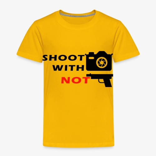 Shoot With Camera Not Guns - Toddler Premium T-Shirt