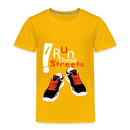 I RUN THESE STREETS - Toddler Premium T-Shirt