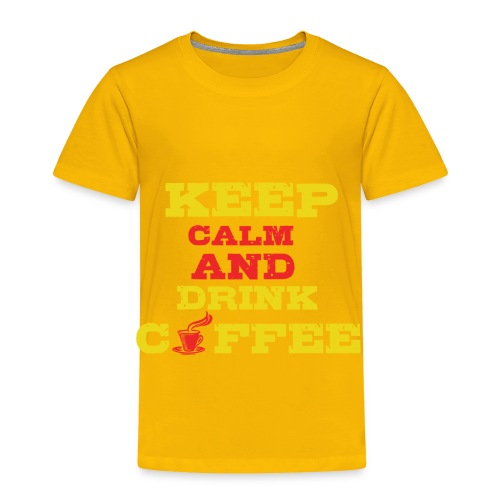 Keep Calm and Drink Coffee - Toddler Premium T-Shirt