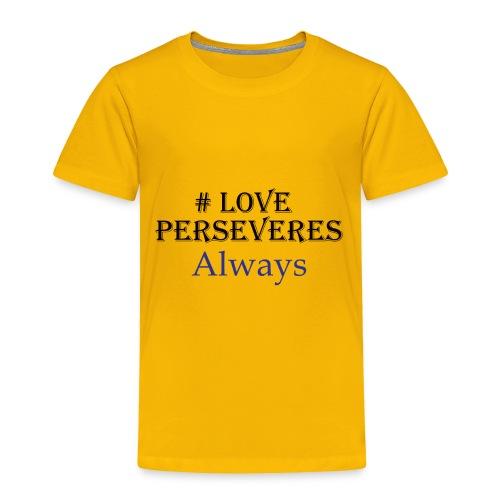 Love Perseveres - Toddler Premium T-Shirt