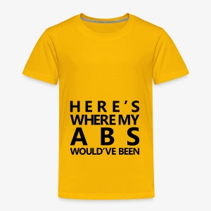New Year | Here's where my abs would've been Black - Toddler Premium T-Shirt