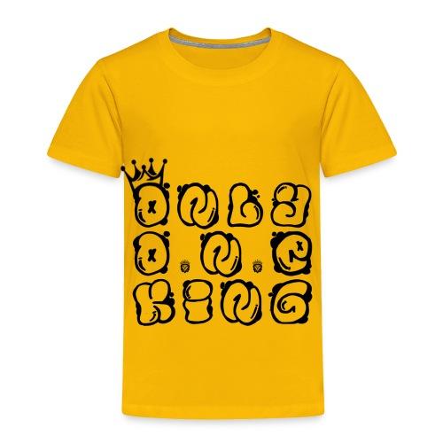 ONLY ONE KING - Toddler Premium T-Shirt