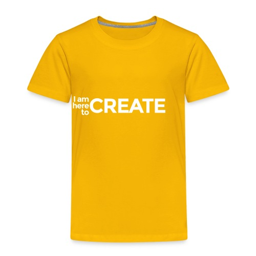 I Am Here to Create - Toddler Premium T-Shirt