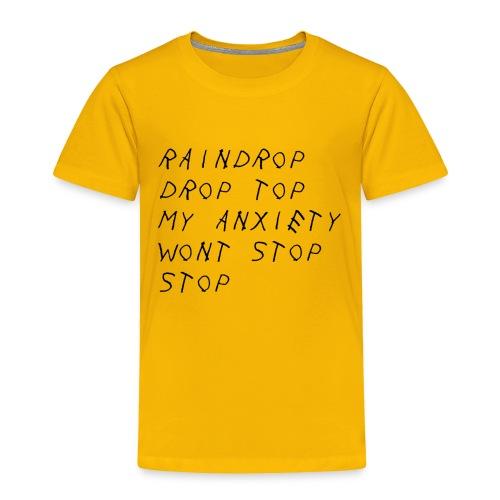 Raindrop Drop Top My Anxiety Wont Stop Stop - Toddler Premium T-Shirt