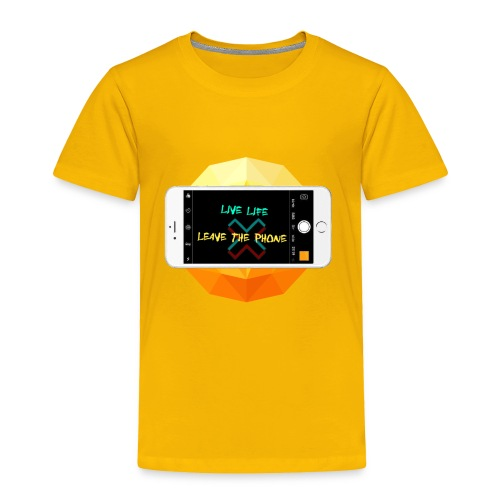 Live life leave the phone - Toddler Premium T-Shirt