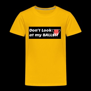 dont look at my balls - Toddler Premium T-Shirt