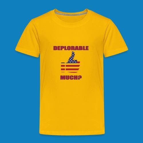 Deplorable Much? - Toddler Premium T-Shirt