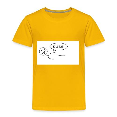 KILL_ME - Toddler Premium T-Shirt