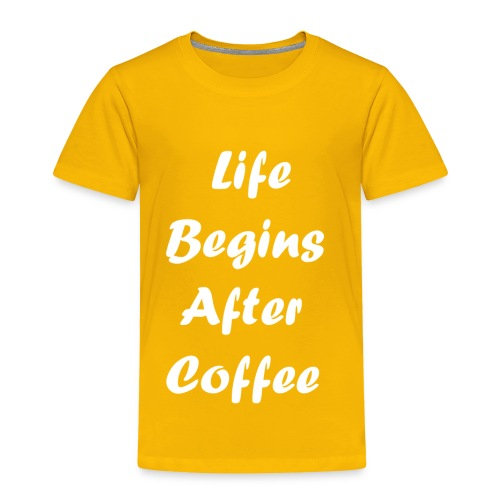 life begins after coffee love quote 1 - Toddler Premium T-Shirt