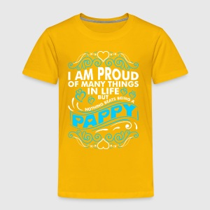 Im Proud Of Many Thing In Life Pappy - Toddler Premium T-Shirt