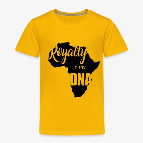 RoyaltyinmyDNA - Toddler Premium T-Shirt