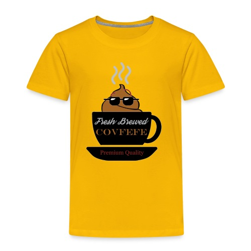 Fresh Brewed Covfefe - Toddler Premium T-Shirt