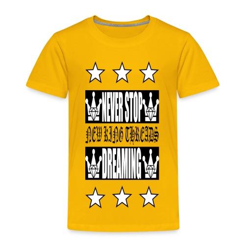 Never Stop Dreaming - Toddler Premium T-Shirt