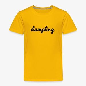 DUMPLING (BLACK) - Toddler Premium T-Shirt