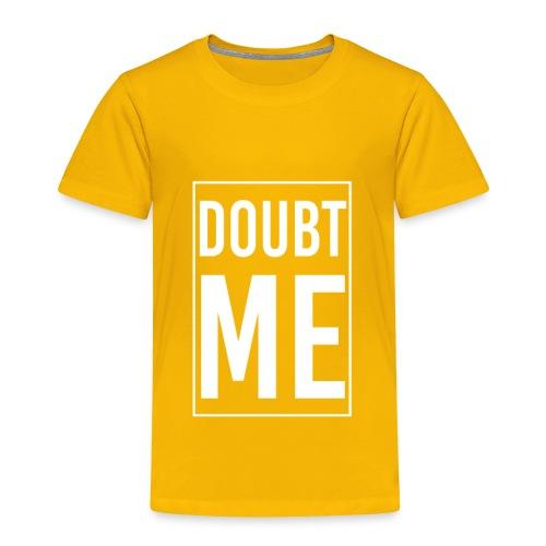 DOUBT ME T-SHIRT - Toddler Premium T-Shirt