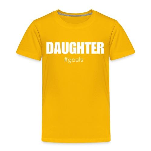 DAUGHTER #goals - Toddler Premium T-Shirt