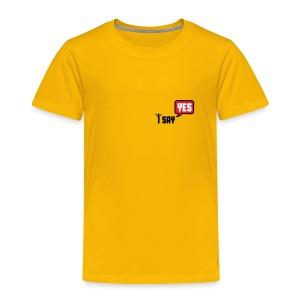 i say yes - Toddler Premium T-Shirt