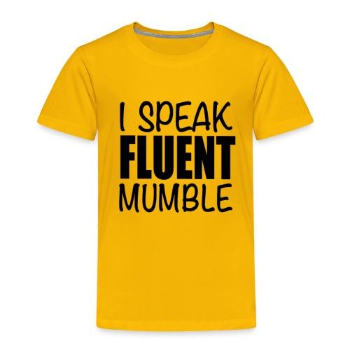 I Speak Fluent Mumble - Toddler Premium T-Shirt