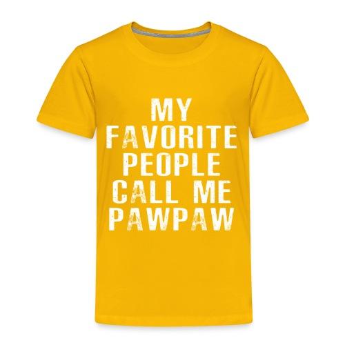 My Favorite People Called me PawPaw - Toddler Premium T-Shirt