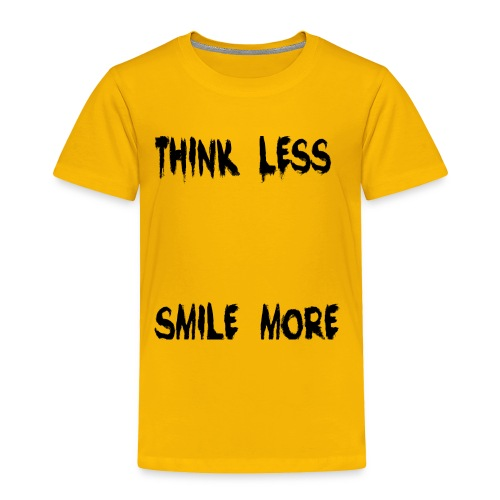 think less smile more - Toddler Premium T-Shirt