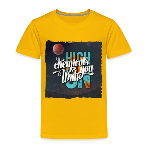 High On Chemicals With You - Toddler Premium T-Shirt