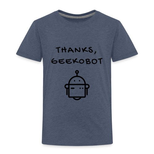Thanks, Geek0bot - Toddler Premium T-Shirt