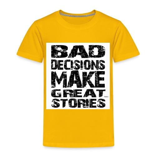 bad decisons make great stories - Toddler Premium T-Shirt