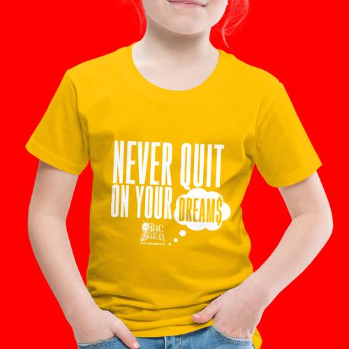 Never Quit On Your Dreams Big Bailey White Art - Toddler Premium T-Shirt