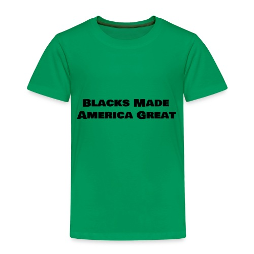 (blacks_made_america) - Toddler Premium T-Shirt