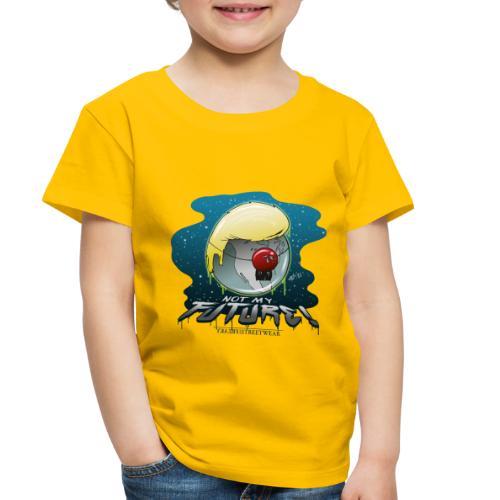 not my future - Toddler Premium T-Shirt